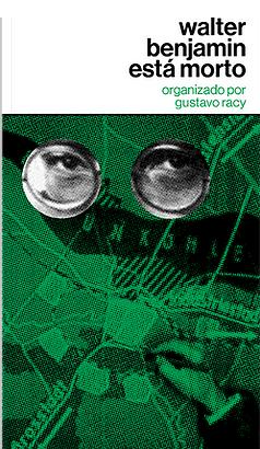 Walter Benjamin está morto, livro de Walter Benjamin, Gustavo Racy (org.)