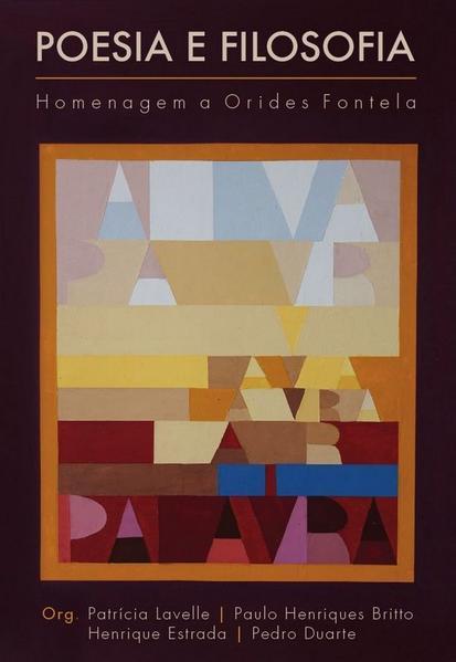Poesia e filosofIa. Homenagem a Orides Fontela, livro de Patrícia Lavelle, Paulo Henriques Britto, Henrique Estrada, Pedro Duarte