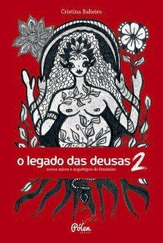 O legado das Deusas (com baralho) - vol. 2 - Novos mitos e arquétipos do feminino, livro de Cristina Balieiro