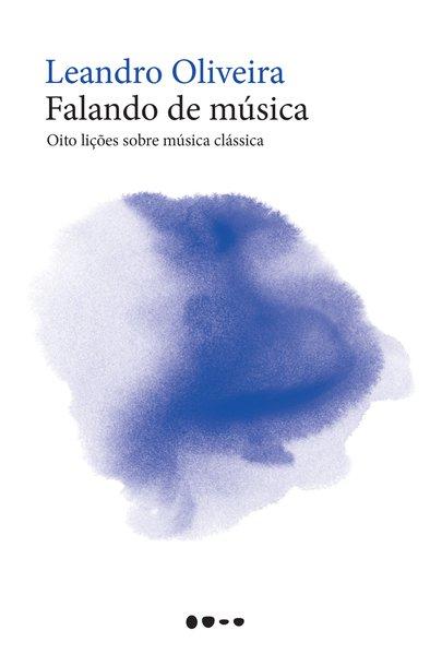 Falando de música - oito lições sobre música clássica, livro de Leandro Oliveira