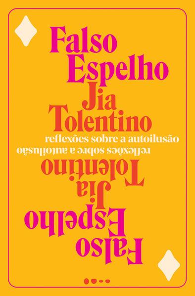 Falso espelho - Reflexões sobre a autoilusão, livro de Jia Tolentino