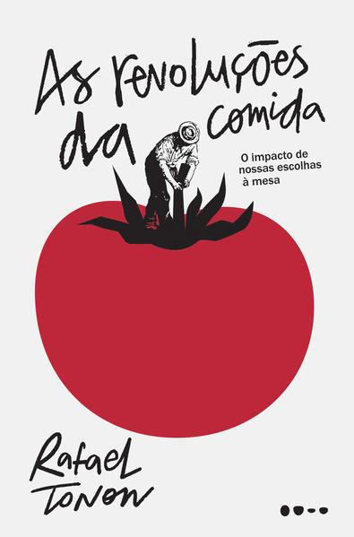As revoluções da comida. O impacto de nossas escolhas à mesa, livro de Rafael Tonon