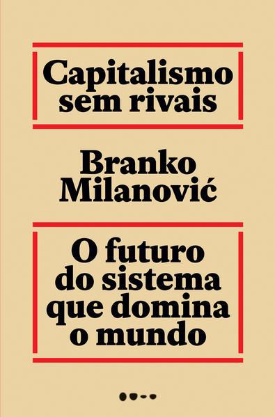 Capitalismo sem rivais. O futuro do sistema que domina o mundo, livro de Branko Milanovic