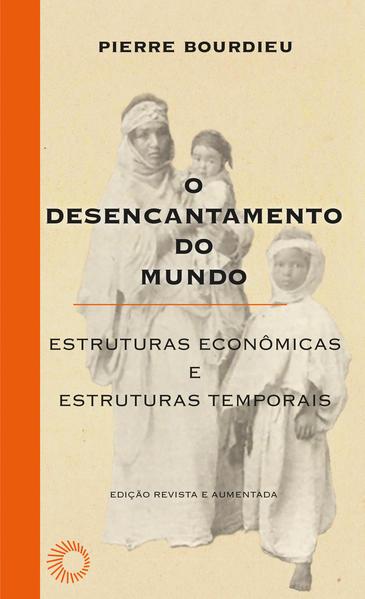 O Desencantamento do mundo. Estruturas econômicas e estruturas temporais, livro de Pierre Bourdieu