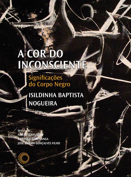 A Cor do inconsciente. Significações do corpo negro, livro de Isildinha Baptista Nogueira