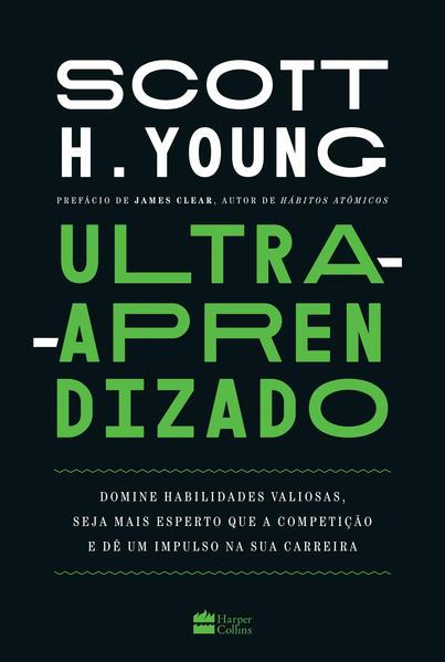 Ultra-aprendizado. Domine habilidades valiosas, seja mais esperto que a competição e dê um impulso na sua carreira, livro de Scott Young