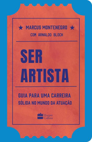 Ser artista. Guia para uma carreira sólida no mundo da atuação, livro de Marcus Montenegro, Arnaldo Bloch