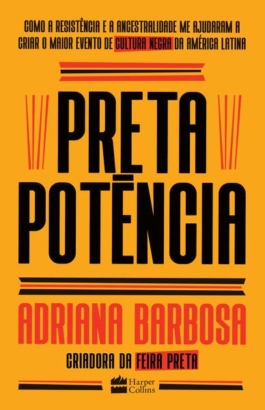 Preta potência. Como a resistência e a ancestralidade me ajudaram a criar o maior evento de cultura negra da América Latina, livro de Adriana Barbosa