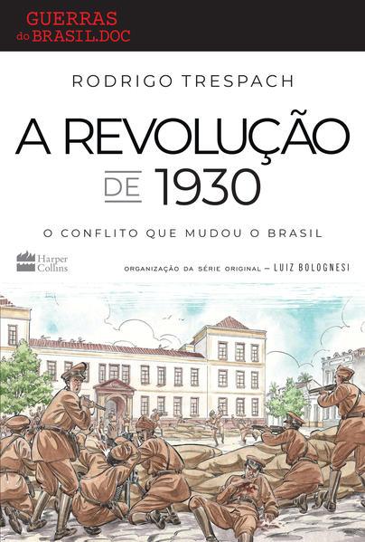 A Revolução de 1930. O conflito que mudou o Brasil, livro de Rodrigo Trespach