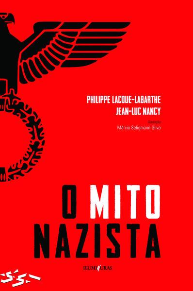 O mito nazista. Seguido de O espírito do Nacional-socialismo e o seu Destino, livro de Philippe Lacoue-Labarthe, Jean-Luc Nancy