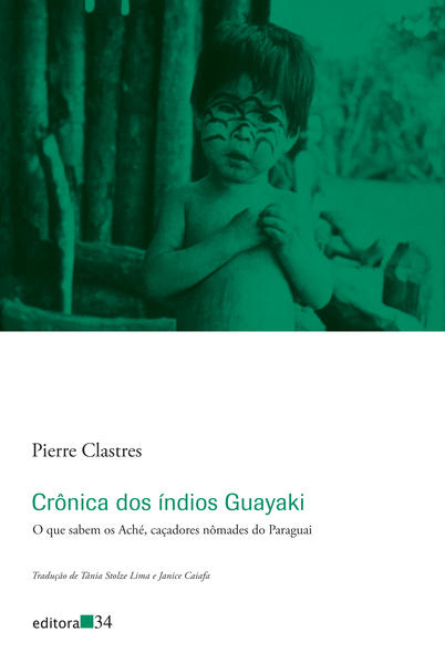 Crônica dos índios Guayaki. O que sabem os Aché, caçadores nômades do Paraguai, livro de Pierre Clastres