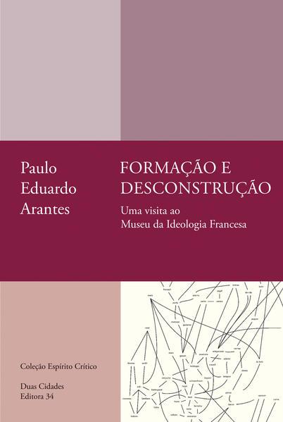 Formação e desconstrução. Uma visita ao Museu da Ideologia Francesa, livro de Paulo Eduardo Arantes