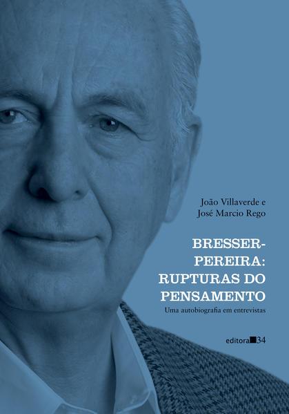 Bresser-Pereira: rupturas do pensamento (uma autobiografia em entrevistas), livro de João Villaverde, José Marcio Rego