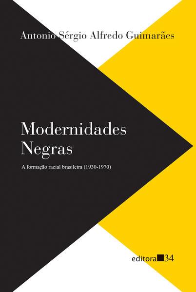 Modernidades negras: a formação racial brasileira (1930-1970), livro de Antonio Sérgio Alfredo Guimarães