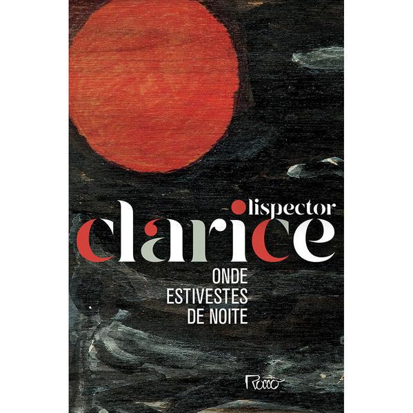 ONDE ESTIVESTES DE NOITE (EDIÇÃO COMEMORATIVA), livro de Clarice Lispector