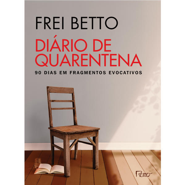 DIÁRIO DE QUARENTENA. 90 dias em fragmentos evocativos, livro de Frei Betto