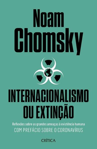 Internacionalismo ou extinção. Reflexões sobre as grandes ameaças à existência humana. Com prefácio sobre o corona virus., livro de Noam Chomsky