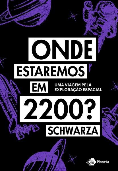 Onde estaremos em 2200?. Uma viagem pela exploração espacial, livro de  Schwarza