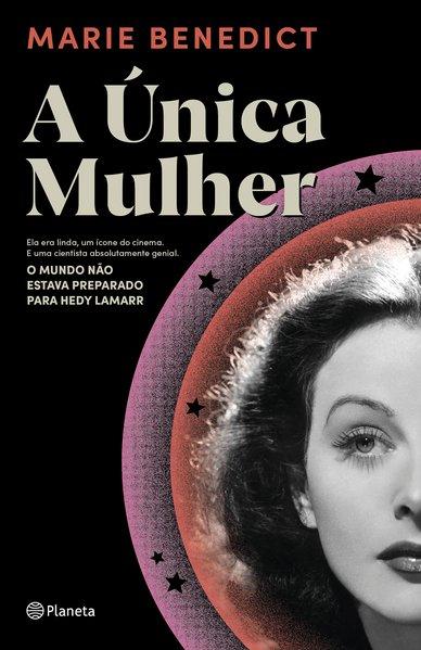 A única mulher. Ela era linda, um ícone do cinema. E uma cientista absolutamente genial. O mundo não estava preparado para Hedy Lamarr, livro de Marie Benedict