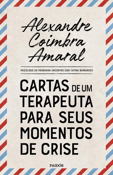 Cartas de um terapeuta para seus momentos de crise, livro de Alexandre Coimbra Amaral