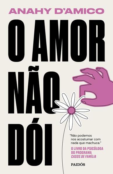 O amor não dói. Não podemos nos acostumar com nada que machuca, livro de Anahy DAmico
