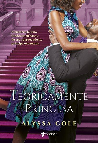 Teoricamente princesa. A história de uma Cinderela urbana e de seu surpreendente príncipe encantado, livro de Alyssa Cole