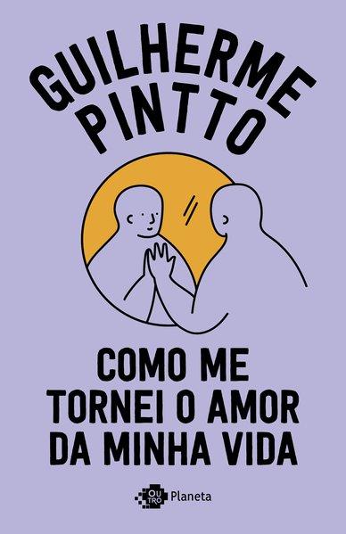 Como me tornei o amor da minha vida, livro de Guilherme Pintto