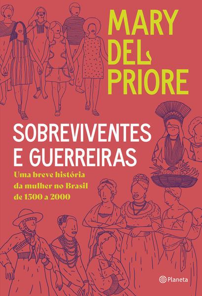 Sobreviventes e guerreiras. Uma breve história da mulher no brasil de 1500 a 2000, livro de Mari del Priore