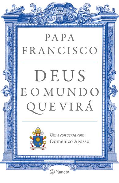 Deus e o mundo que virá. Uma conversa com Domenico Agasso, livro de Francisco Papa