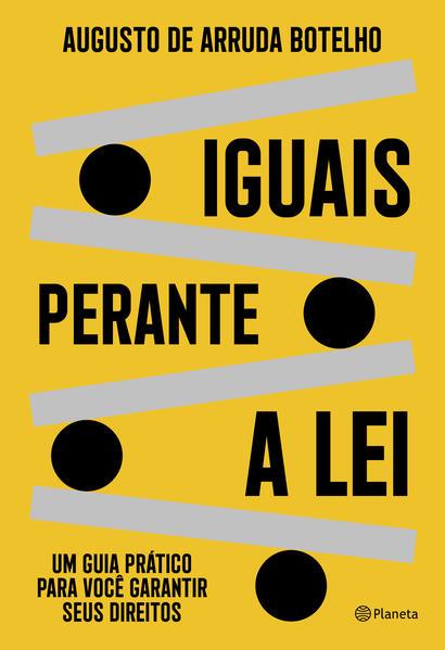 Iguais perante a lei. Um guia prático para você garantir seus direitos, livro de Augusto de Arruda Botelho