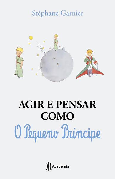 Agir e pensar como o Pequeno Príncipe. Um guia, livro de Stéphane Garnier