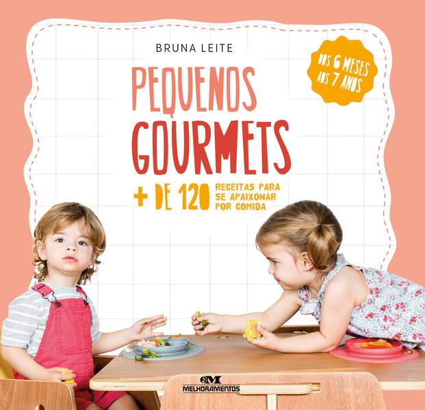 Pequenos Gourmets. Mais de 120 receitas para se apaixonar por comida, livro de Bruna Leite