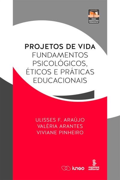Projetos de vida. Fundamentos psicológicos, éticos e práticas educacionais, livro de Ulisses F. Araújo, Valéria Arantes, Viviane Pinheiro