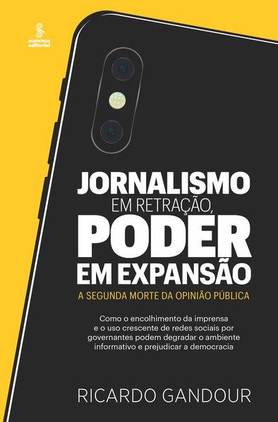 Jornalismo em retração, poder em expansão. A segunda morte da opinião pública, livro de Ricardo Gandour