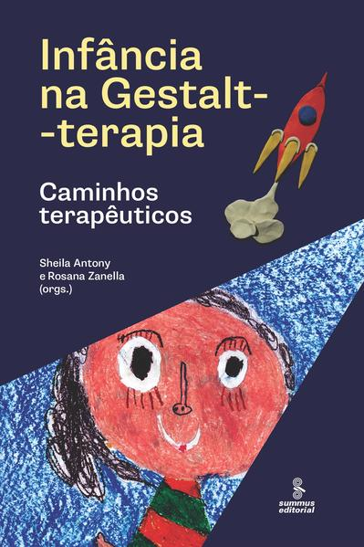 Infância na Gestalt-terapia. Caminhos terapêuticos, livro de Sheila Antony, Rosana Zanella