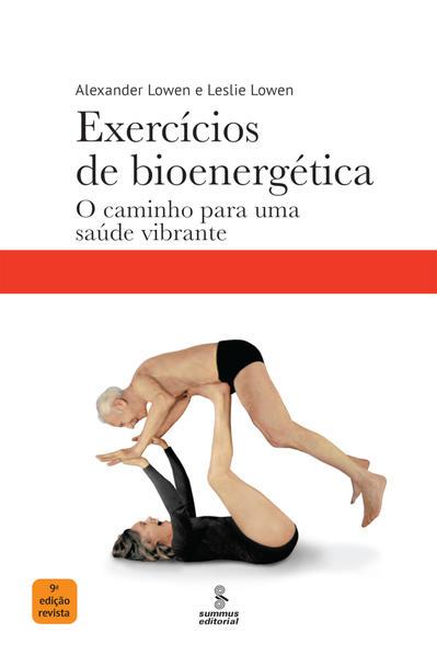 Exercícios de bioenergética. O caminho para uma saúde vibrante, livro de Alexander Lowen, Leslie Lowen