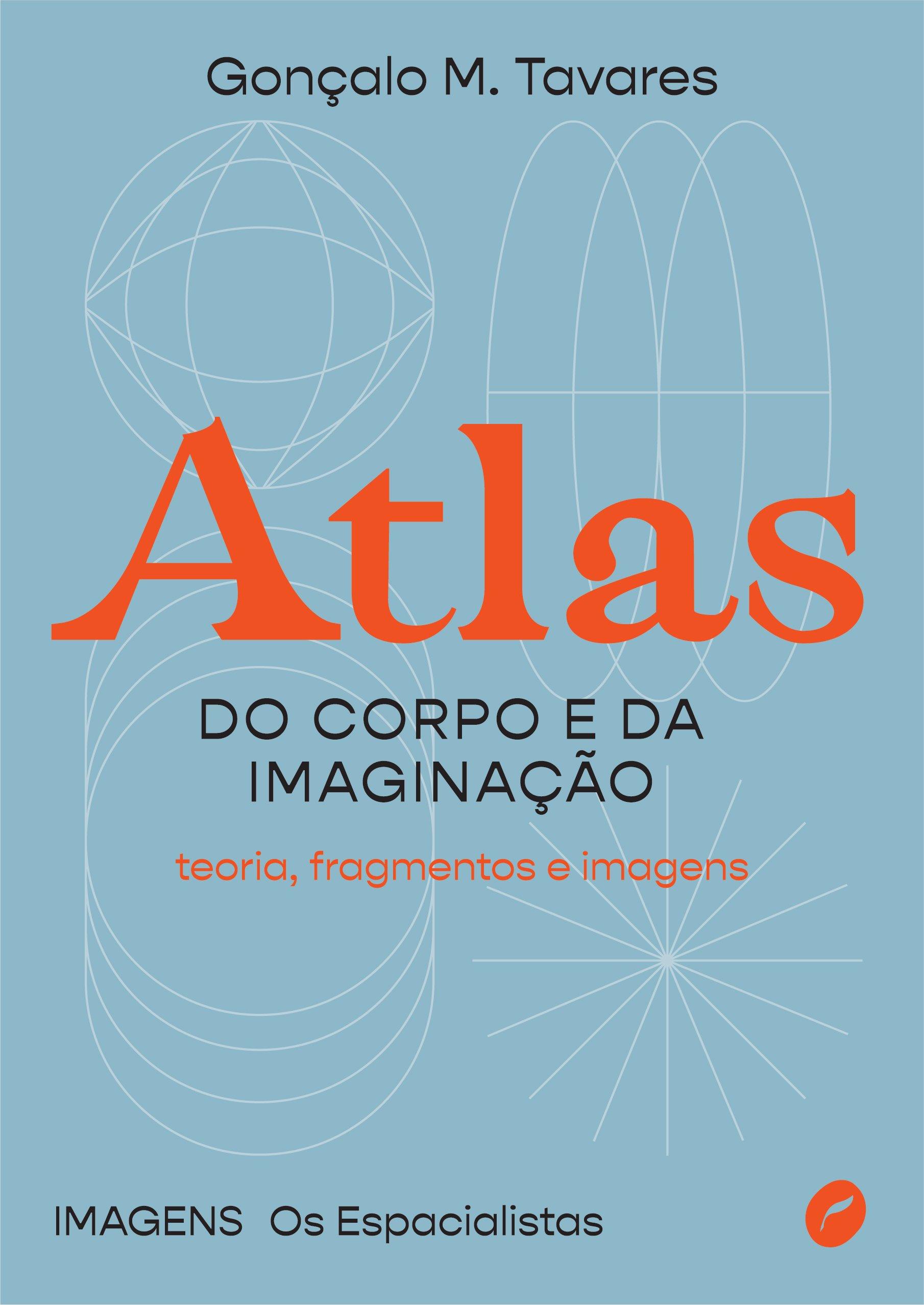 Atlas do corpo e da imaginação. Teoria, fragmentos e imagens, livro de Gonçalo M. Tavares