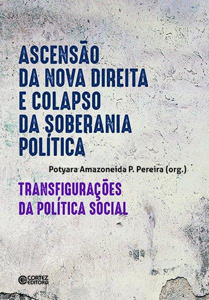 Ascensão da nova direita e colapso da soberania política. Transfigurações da política social, livro de Potyara Amazoneida Pereira (org.)