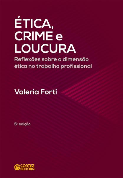 Ética, crime e loucura. Reflexões sobre a dimensão ética no trabalho profissional, livro de Valéria Fórti