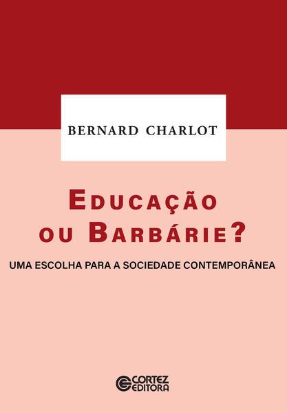 Educação ou barbárie?. Uma escolha para a sociedade contemporânea, livro de Bernard Charlot