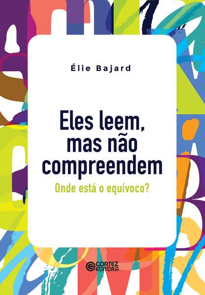 Eles leem, mas não compreendem. Onde está o equívoco?, livro de Elié Bajard