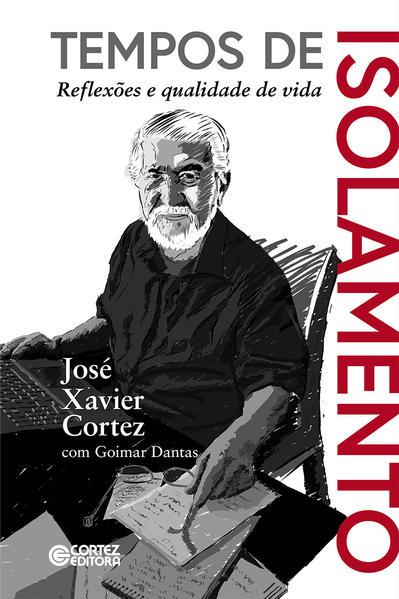 Tempos de Isolamento. Reflexões e qualidade de vida, livro de José Xavier Cortez, Goimar Dantas