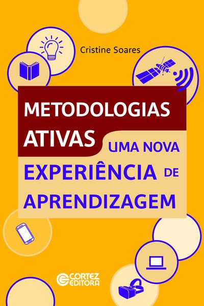 Metodologias ativas. Uma nova experiência de aprendizagem, livro de Cristine Soares