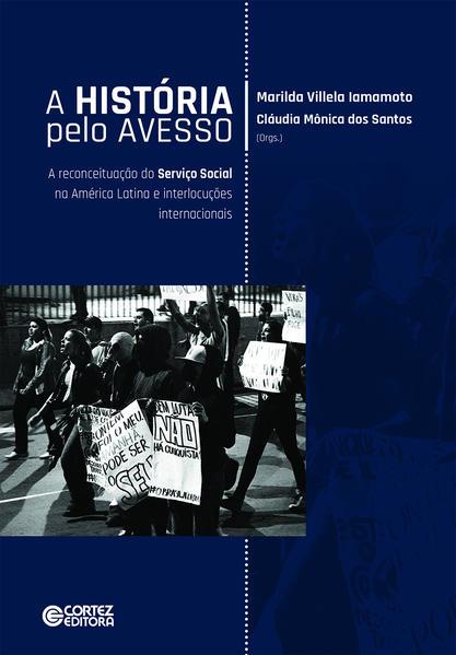 A História pelo avesso. A reconceituação do Serviço Social na América Latina e interlocuções internacionais, livro de Marilda Vilela Iamamoto