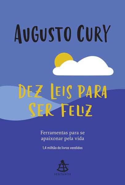 Dez leis para ser feliz. Ferramentas para se apaixonar pela vida, livro de Augusto Cury