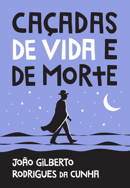 Caçadas de vida e de morte, livro de João Gilberto Rodrigues da Cunha