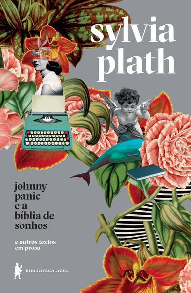 Johnny Panic e a bíblia de sonhos. E outros textos em prosa, livro de Sylvia Plath