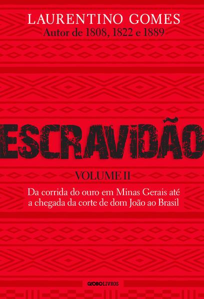 Escravidão - Volume 2. Da corrida do ouro em Minas Gerais até a chegada da corte de dom João ao Brasil, livro de Laurentino Gomes