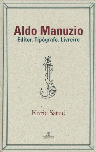 Aldo Manuzio - Editor. Tipógrafo. Livreiro (2ª ed.), livro de Enric Satué