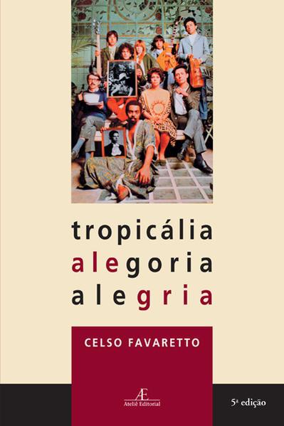 Tropicália, Alegoria, Alegria, livro de Celso Favaretto